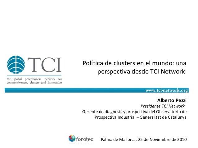 Política de clusters en el mundo: una perspectiva desde TCI Network Alberto Pezzi Presidente TCI Network Gerente de diagno...