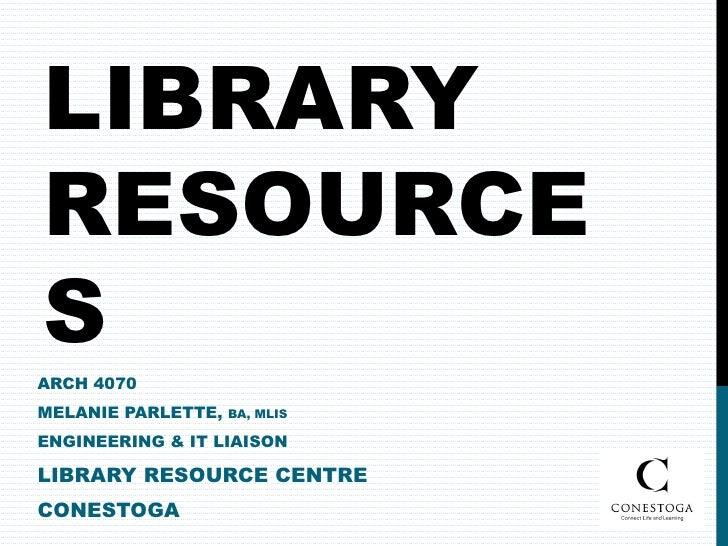 LIBRARYRESOURCESARCH 4070MELANIE PARLETTE,   BA, MLISENGINEERING & IT LIAISONLIBRARY RESOURCE CENTRECONESTOGA