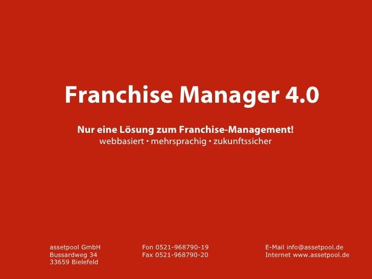 <ul><li>Franchise Manager 4.0 </li></ul>assetpool GmbH Fon 0521-968790-19 E-Mail info@assetpool.de Bussardweg 34 Fax 0521-...