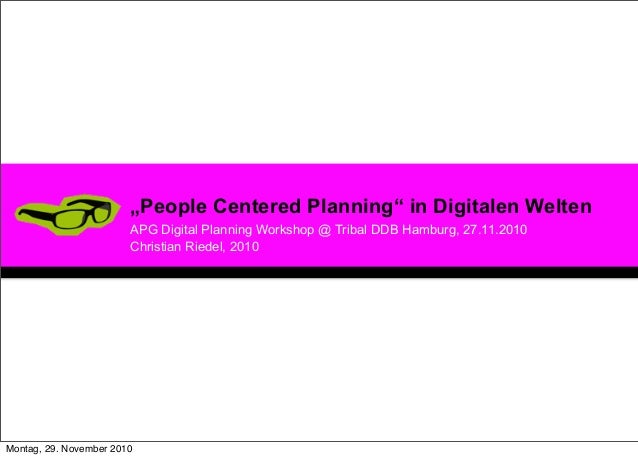 """People Centered Planning"" in Digitalen Welten APG Digital Planning Workshop @ Tribal DDB Hamburg, 27.11.2010 Christian Ri..."