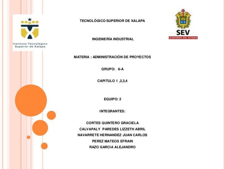 TECNOLÓGICO SUPERIOR DE XALAPA        INGENIERÍA INDUSTRIALMATERIA : ADMINISTRACIÓN DE PROYECTOS             GRUPO: 6-A   ...