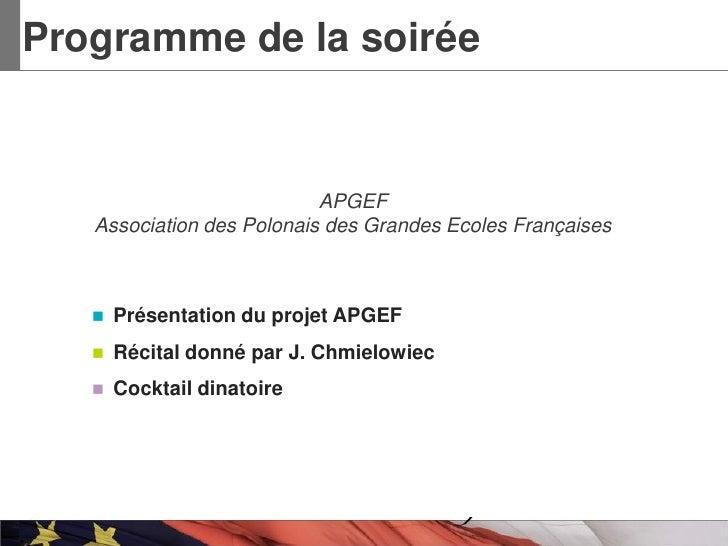 Programme de la soirée                           APGEF   Association des Polonais des Grandes Ecoles Françaises      Prés...