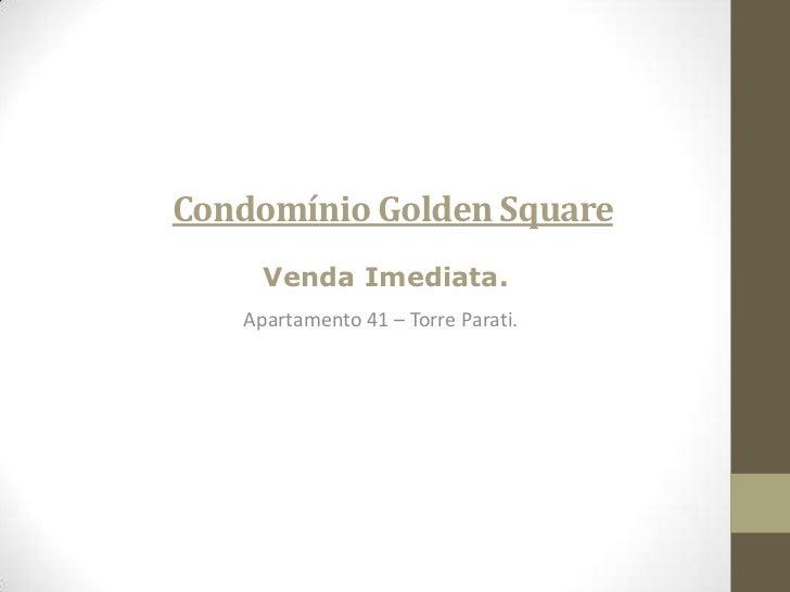 Condomínio Golden Square<br />Venda Imediata.<br />Apartamento 41 – Torre Parati.<br />