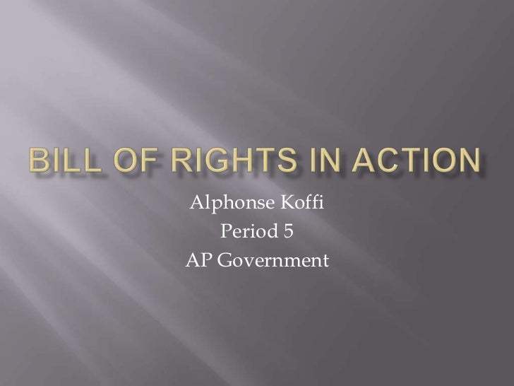 Bill Of Rights In Action<br />Alphonse Koffi<br />Period 5<br />AP Government<br />