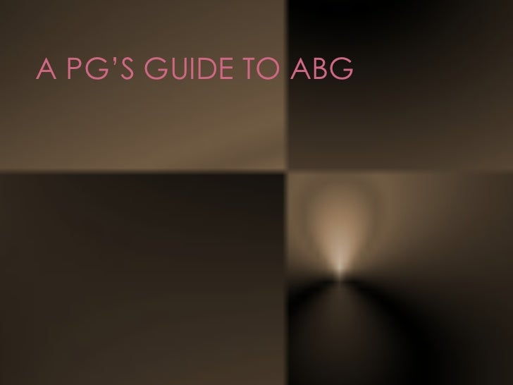 A PG'S GUIDE TO ABG