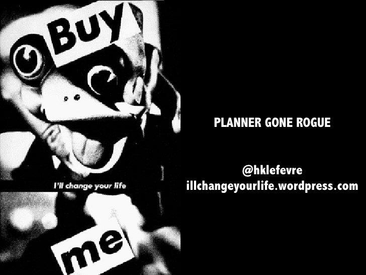 PLANNER GONE ROGUE          @hklefevreillchangeyourlife.wordpress.com