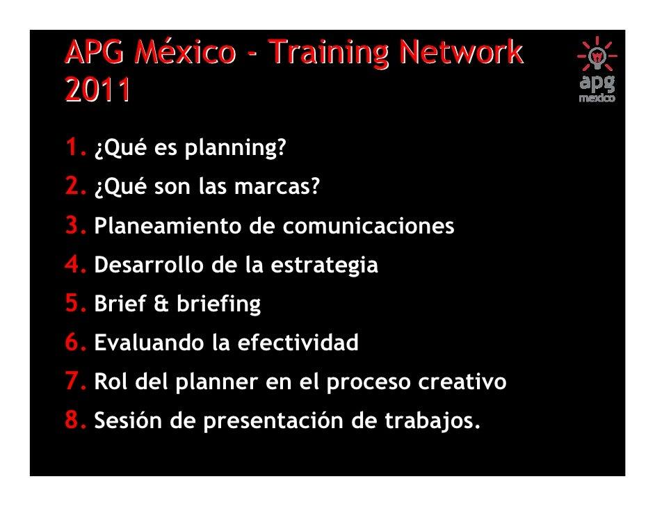 APG México - Training Network20111. ¿Qué es planning?2. ¿Qué son las marcas?3. Planeamiento de comunicaciones4. Desarrollo...