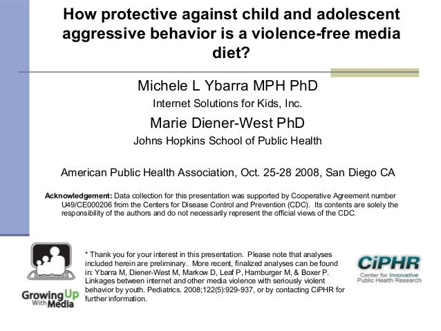 How protective against child and adolescentaggressive behavior is a violence-free mediadiet?Michele L Ybarra MPH PhDIntern...