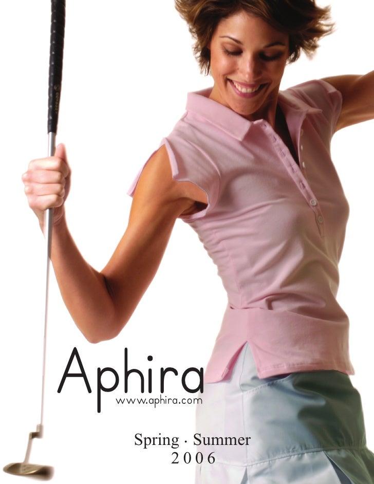 Aphira   www.aphira.com      Spring . Summer          2006