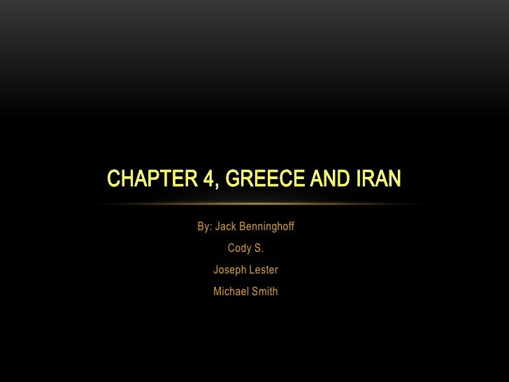 By: Jack Benninghoff<br />Cody S.<br />Joseph Lester<br />Michael Smith<br />Chapter 4, Greece and Iran<br />