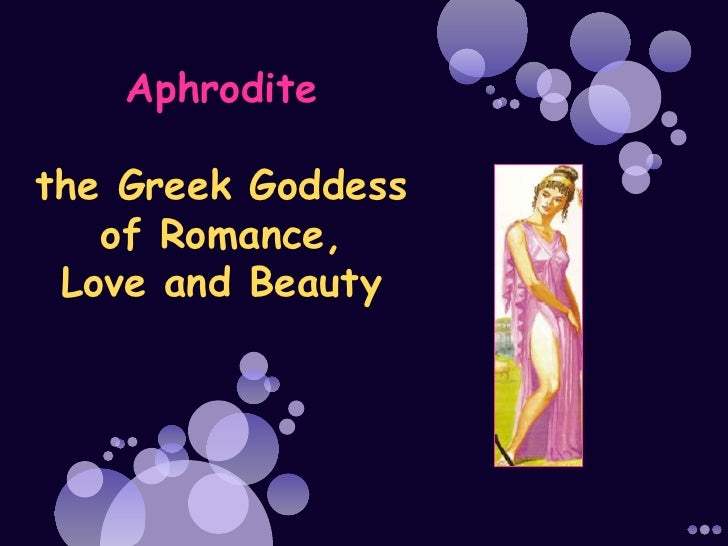 Aphrodite  the Greek Goddess    of Romance,  Love and Beauty