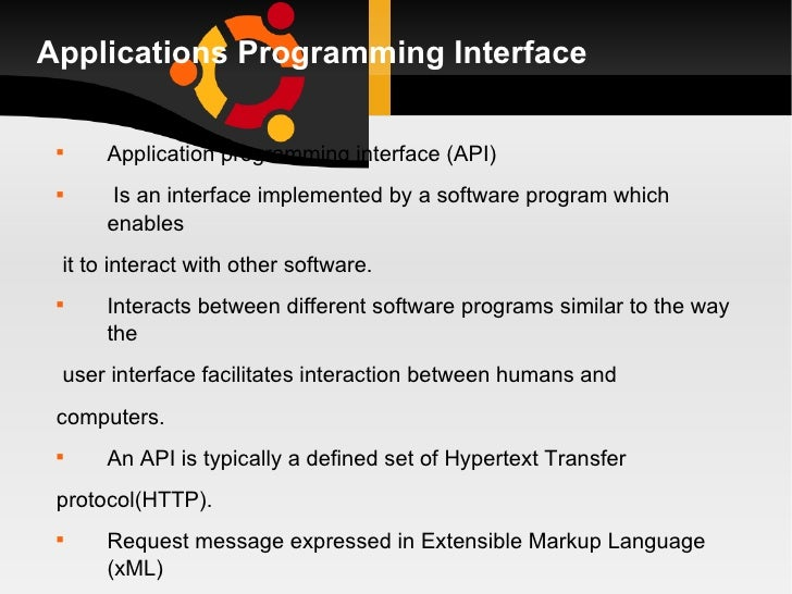 Applications Programming Interface <ul><li>Application programming interface (API) </li></ul><ul><li>Is an interface imple...