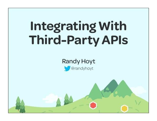 Integrating WithThird-Party APIs     Randy Hoyt       @randyhoyt