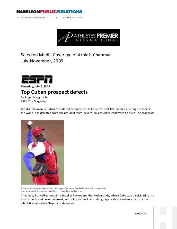 Selected Media Coverage of Aroldis ChapmanJuly-November, 2009Thursday, July 2, 2009Top Cuban prospect defectsBy Jorge Aran...