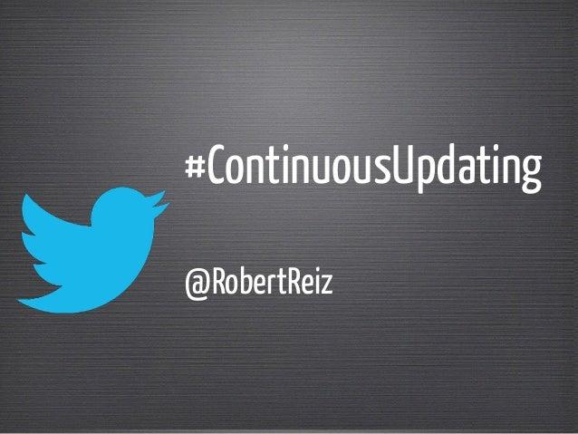 #ContinuousUpdating ! @RobertReiz