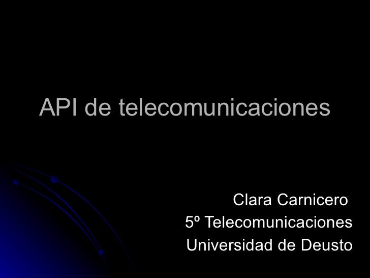 API de telecomunicaciones Clara Carnicero  5º Telecomunicaciones Universidad de Deusto