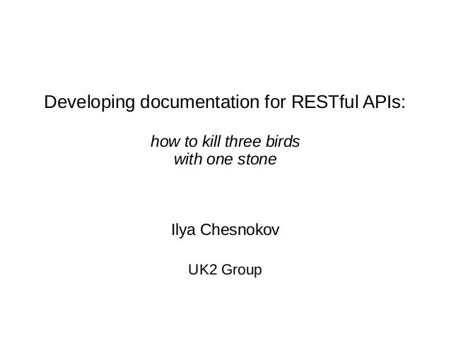 Developing documentation for RESTful APIs: how to kill three birds with one stone
