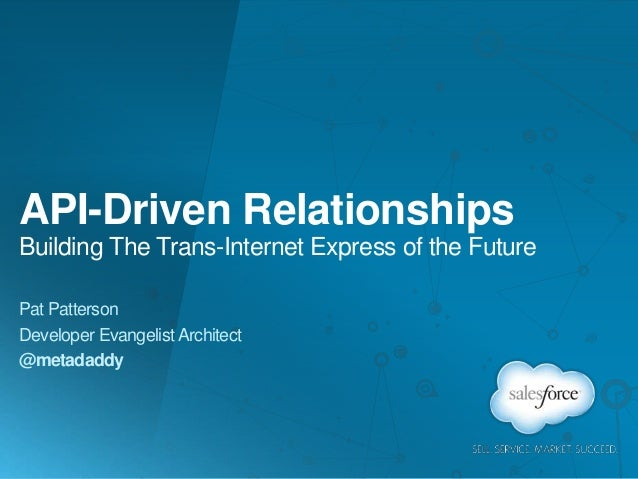 API-Driven Relationships Building The Trans-Internet Express of the Future Pat Patterson Developer Evangelist Architect @m...