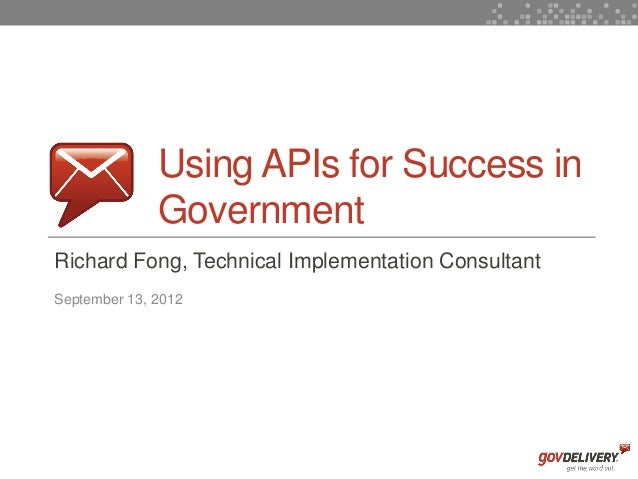 Using APIs for Success in                  Government    Richard Fong, Technical Implementation Consultant    September 13...