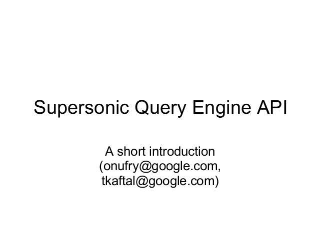 Supersonic Query Engine API A short introduction (onufry@google.com, tkaftal@google.com)