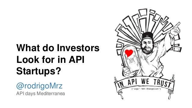 What do Investors Look for in API Startups? @rodrigoMrz API days Mediterranea 