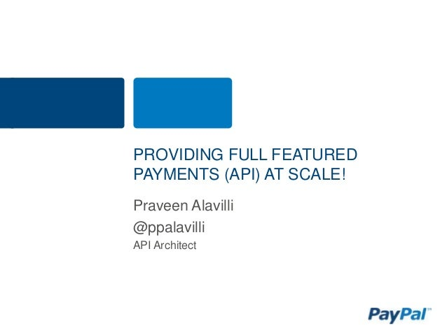 PROVIDING FULL FEATUREDPAYMENTS (API) AT SCALE!Praveen Alavilli@ppalavilliAPI Architect