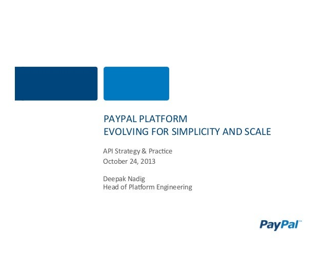 PAYPAL	   PLATFORM	   	    EVOLVING	   FOR	   SIMPLICITY	   AND	   SCALE	    API	   Strategy	   &	   Prac;ce	    October	 ...