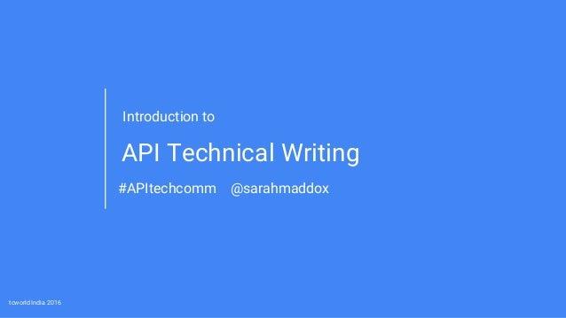 tcworld India 2016 API Technical Writing #APItechcomm @sarahmaddox Introduction to