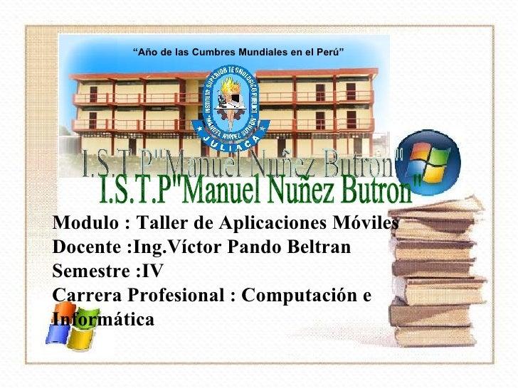 Modulo : Taller de Aplicaciones Móviles Docente :Ing.Víctor Pando Beltran Semestre :IV Carrera Profesional : Computación e...
