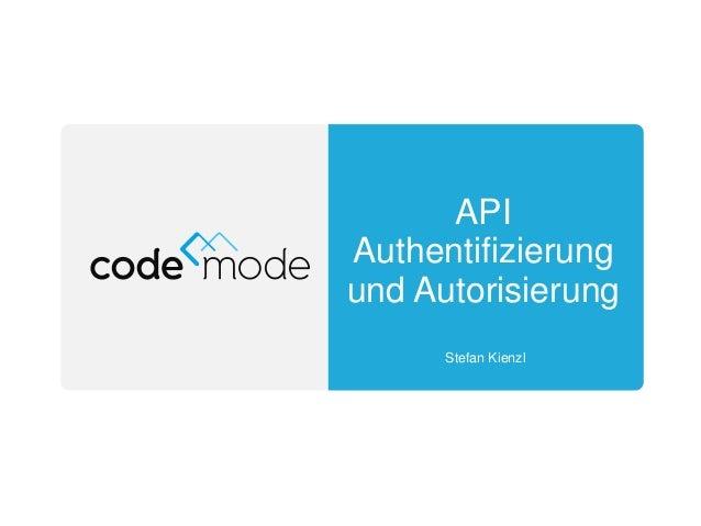 API Authentifizierung und Autorisierung Stefan Kienzl