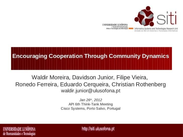Encouraging Cooperation Through Community Dynamics     Waldir Moreira, Davidson Junior, Filipe Vieira,Ronedo Ferreira, Edu...