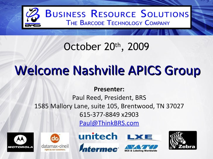October 20 th , 2009 Welcome Nashville APICS Group Presenter: Paul Reed, President, BRS 1585 Mallory Lane, suite 105, Bren...