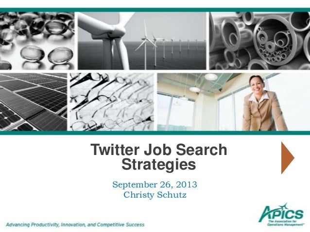Twitter Job Search Strategies September 26, 2013 Christy Schutz