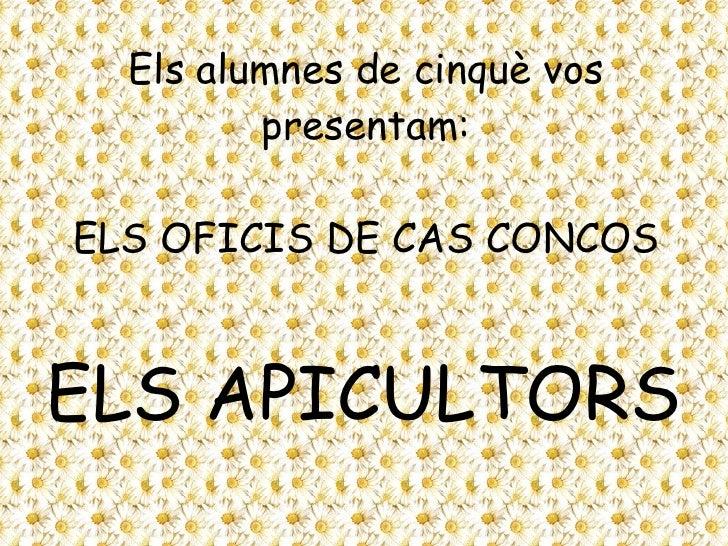 Els alumnes de cinquè vos presentam: ELS OFICIS DE CAS CONCOS ELS APICULTORS
