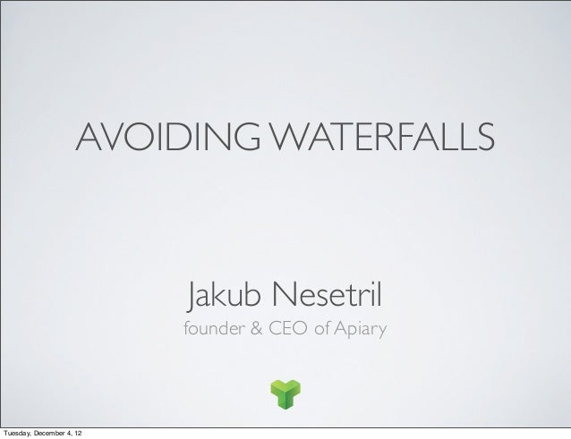 AVOIDING WATERFALLS                          Jakub Nesetril                          founder & CEO of ApiaryTuesday, Decem...