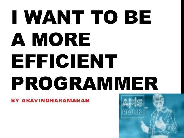 I WANT TO BE A MORE EFFICIENT PROGRAMMER BY ARAVINDHARAMANAN