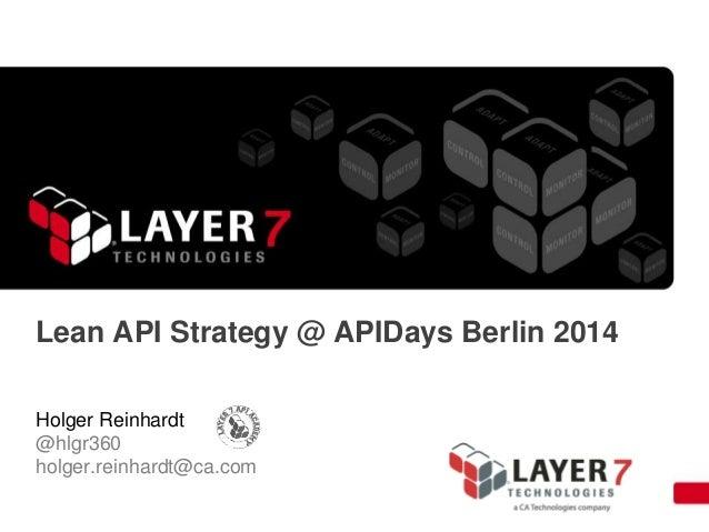 Lean API Strategy @ APIDays Berlin 2014 Holger Reinhardt @hlgr360 holger.reinhardt@ca.com