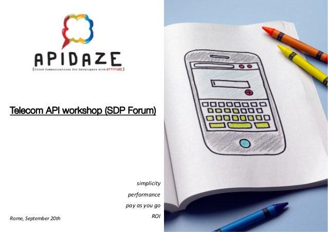 simplicity   performance   ROI   pay  as  you  go   Rome,  September  20th   Telecom API workshop (SDP...