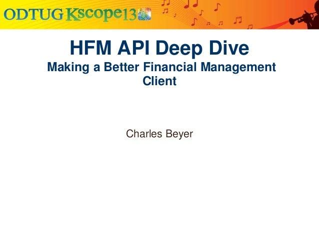 HFM API Deep Dive Making a Better Financial Management Client Charles Beyer