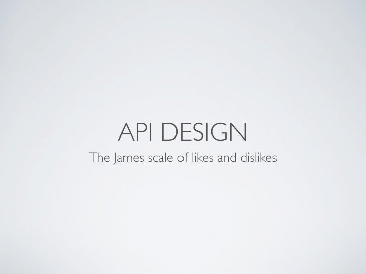 API DESIGN The James scale of likes and dislikes