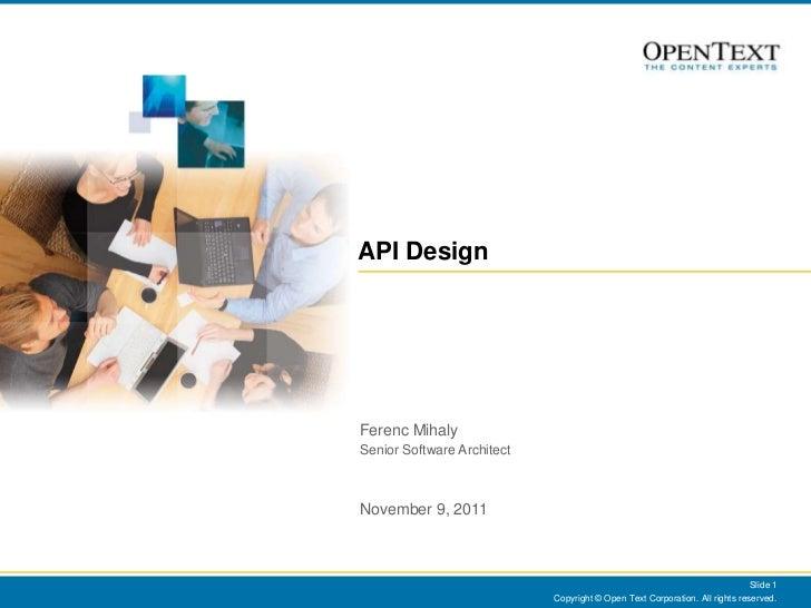 API DesignFerenc MihalySenior Software ArchitectNovember 9, 2011                                                          ...