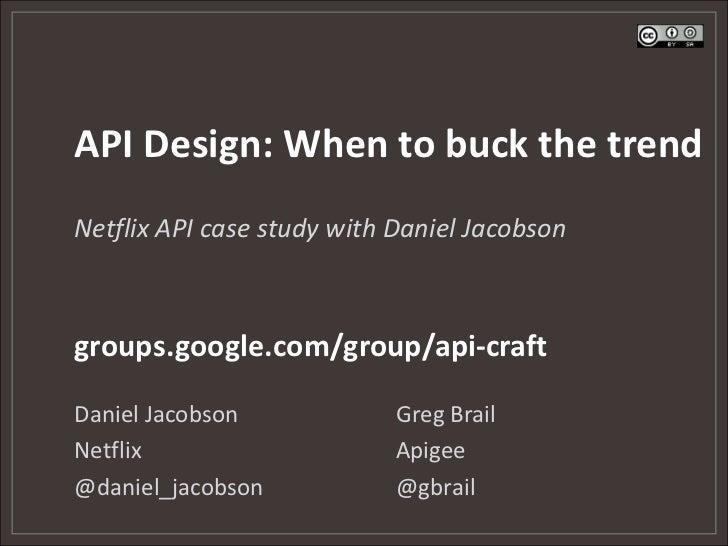 API Design: When to buck the trendNetflix API case study with Daniel Jacobsongroups.google.com/group/api-craftDaniel Jacob...