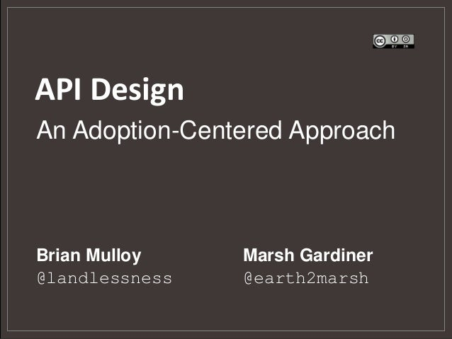 API Design Brian Mulloy @landlessness Marsh Gardiner @earth2marsh An Adoption-Centered Approach