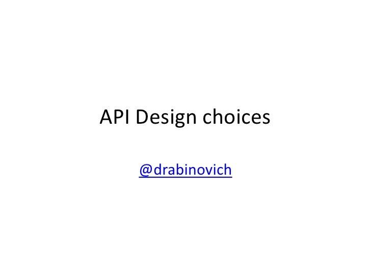 API Designchoices<br />@drabinovich<br />