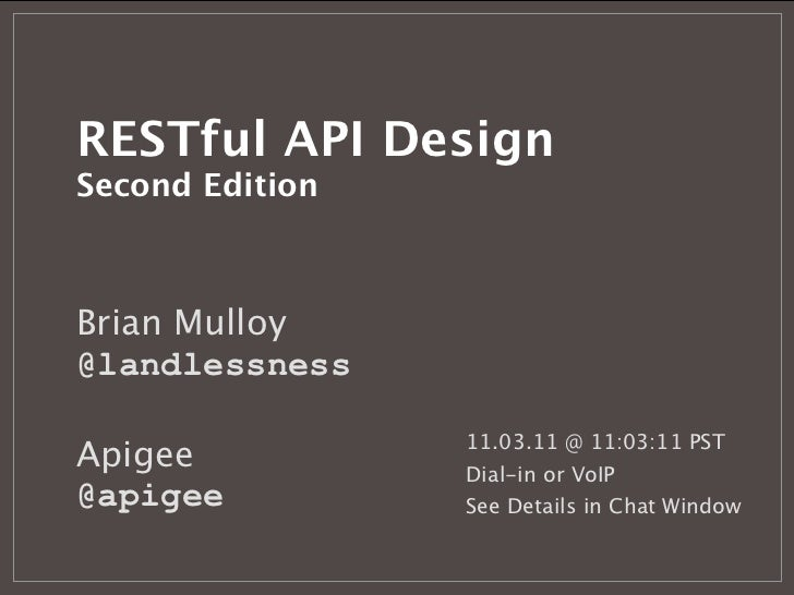 RESTful API DesignSecond EditionBrian Mulloy@landlessness                 11.03.11 @ 11:03:11 PSTApigee           Dial-in ...
