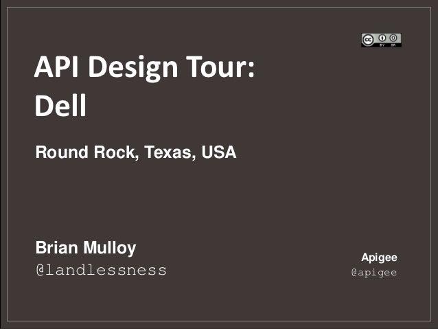 API Design Tour:DellRound Rock, Texas, USABrian Mulloy              Apigee@landlessness            @apigee