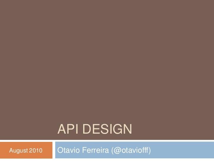 API DESIGNAugust 2010   Otavio Ferreira (@otaviofff)
