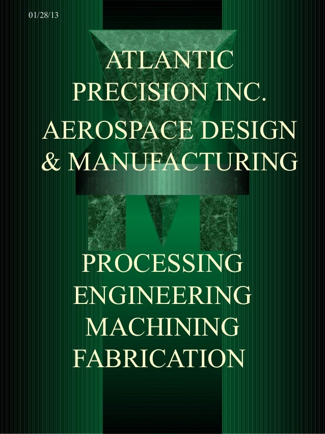 01/28/13       ATLANTIC     PRECISION INC.   AEROSPACE DESIGN   & MANUFACTURING            PROCESSING           ENGINEERIN...