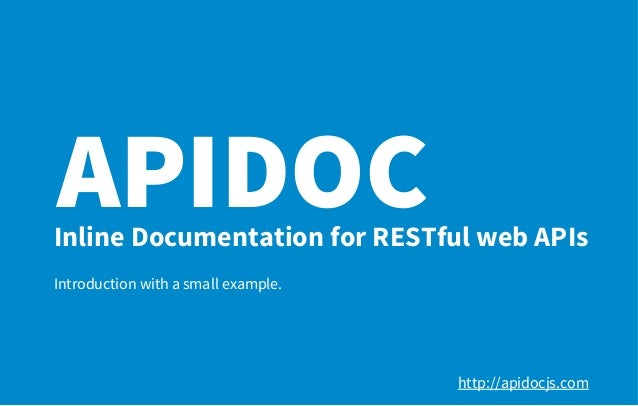 APIDOCInline Documentation for RESTful web APIsIntroduction with a small example.http://apidocjs.com