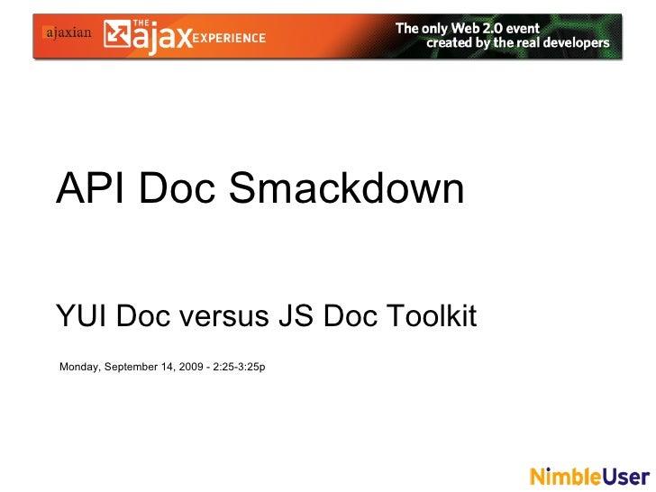 API Doc Smackdown  YUI Doc versus JS Doc Toolkit Monday, September 14, 2009 - 2:25-3:25p